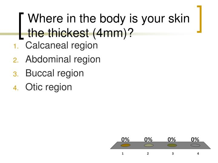 Where in the body is your skin the thickest (4mm)?
