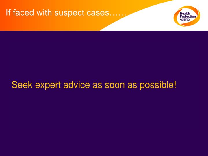 If faced with suspect cases……