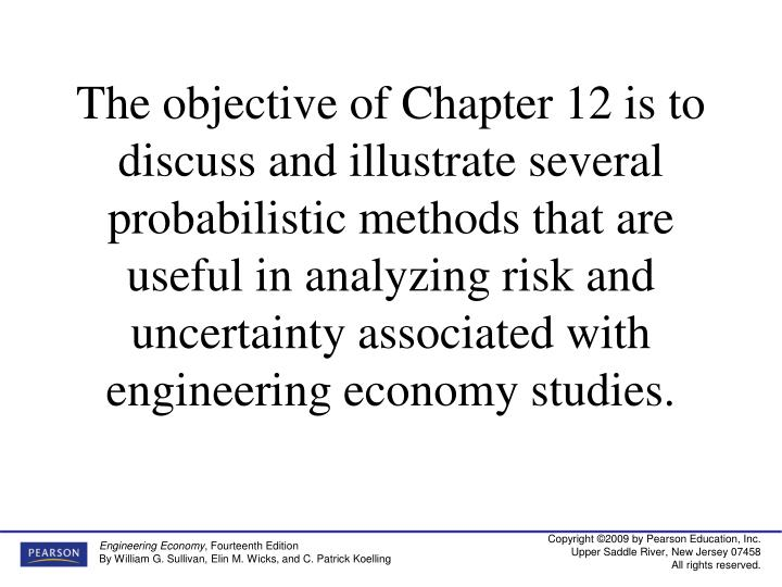 The objective of Chapter 12 is to discuss and illustrate several probabilistic methods that are usef...