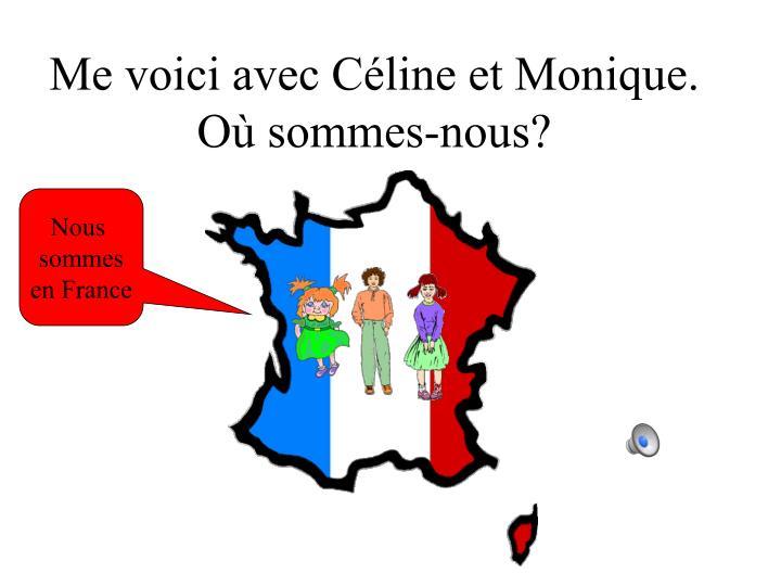 Me voici avec Céline et Monique.  Où sommes-nous?
