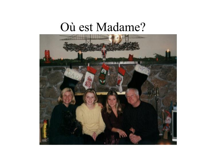 Où est Madame?