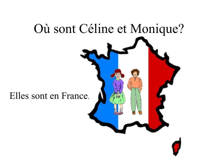 Où sont Céline et Monique?