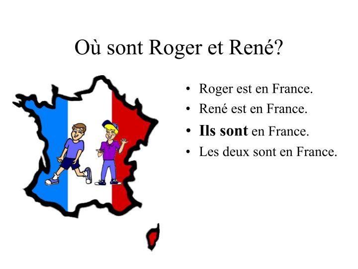 Où sont Roger et René?