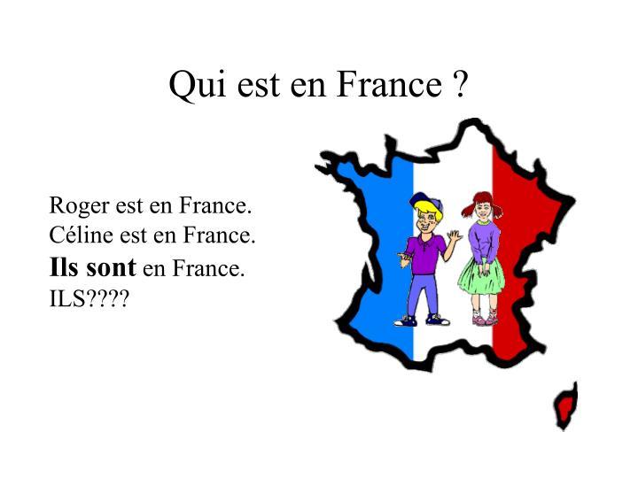 Qui est en France ?