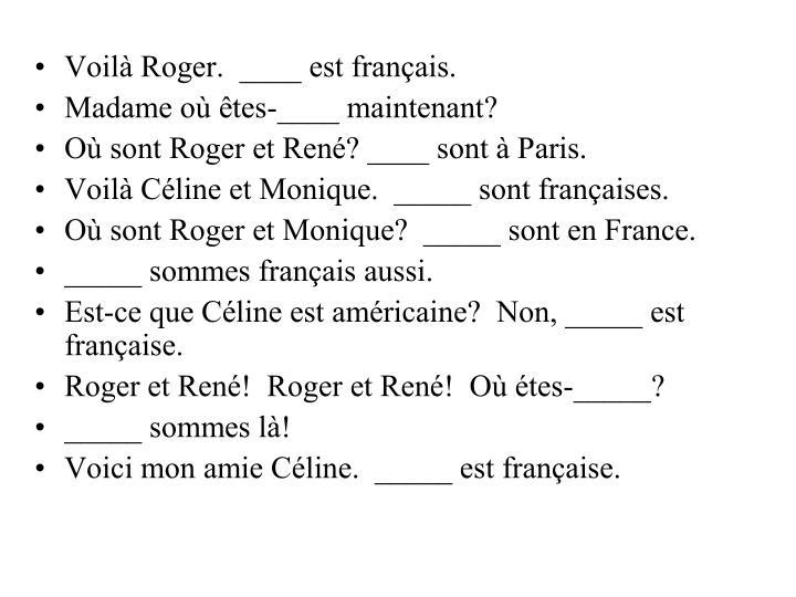 Voilà Roger.  ____ est français.