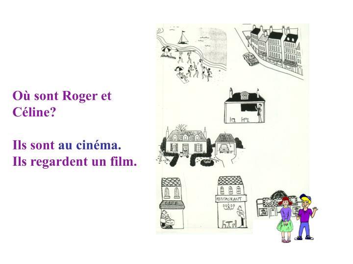 Où sont Roger et Céline?