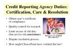 credit reporting agency duties certification care resolution