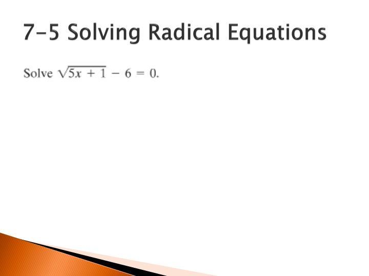 7-5 Solving Radical Equations