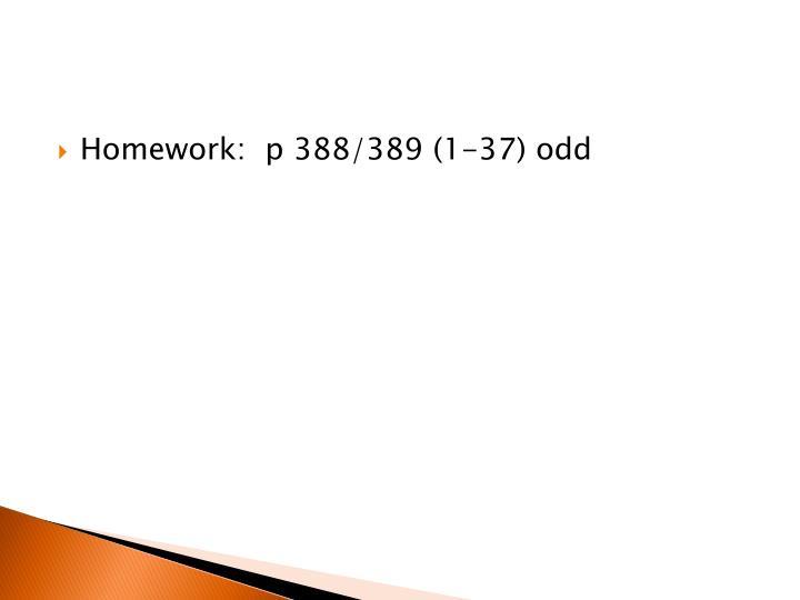 Homework:  p 388/389 (1-37) odd