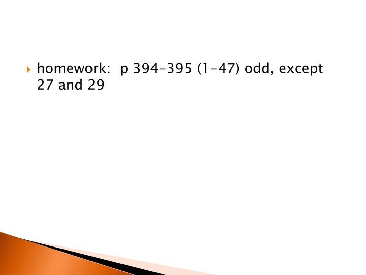 homework:  p 394-395 (1-47) odd, except