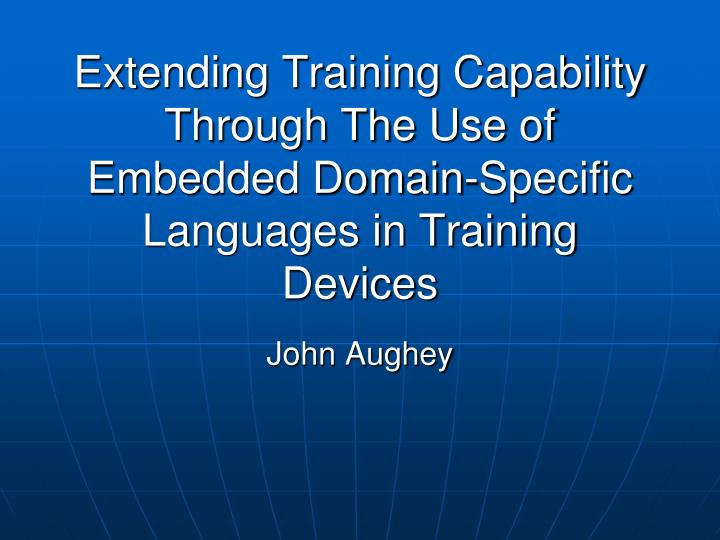 Extending Training Capability Through The Use of Embedded Domain-Specific Languages in Training Devi...