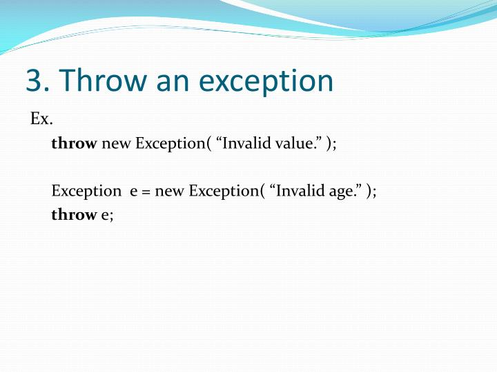 3. Throw an exception