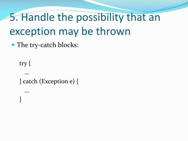 5. Handle the possibility that an exception may be thrown