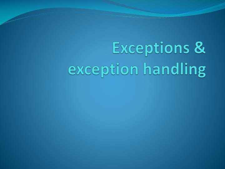 Exceptions &
