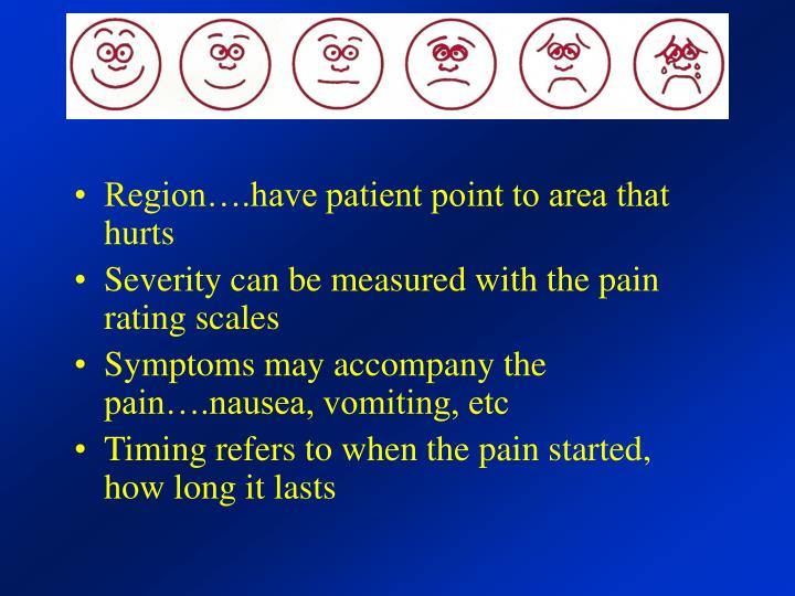 Region….have patient point to area that hurts