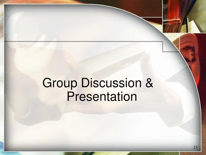 Group Discussion & Presentation
