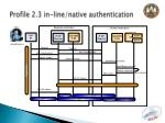 profile 2 3 in line native authentication