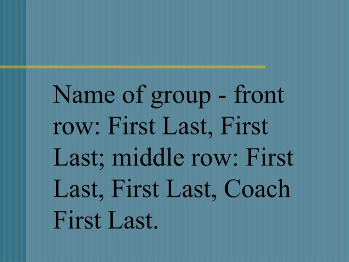 Name of group - front row: First Last, First Last; middle row: First Last, First Last, Coach First Last.