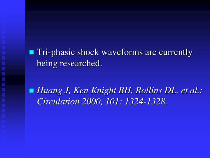Tri-phasic shock waveforms are currently being researched.