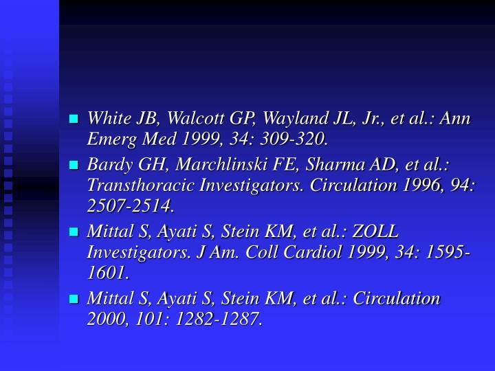 White JB, Walcott GP, Wayland JL, Jr., et al.: Ann Emerg Med 1999, 34: 309-320.