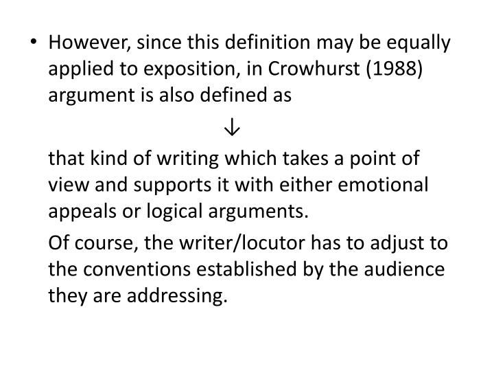 However, since this definition may be equally applied to exposition, in Crowhurst (1988) argument is also defined as