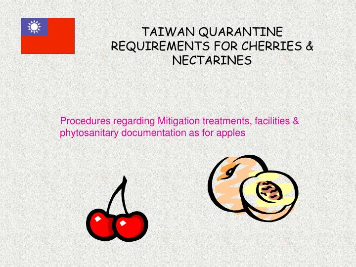 TAIWAN QUARANTINE REQUIREMENTS FOR CHERRIES & NECTARINES