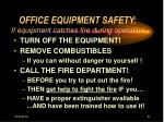 office equipment safety if equipment catches fire during operation
