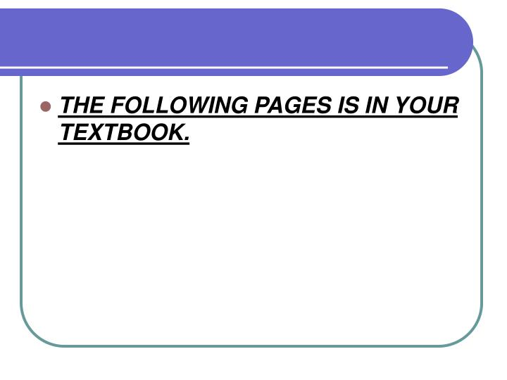 THE FOLLOWING PAGES IS IN YOUR TEXTBOOK.