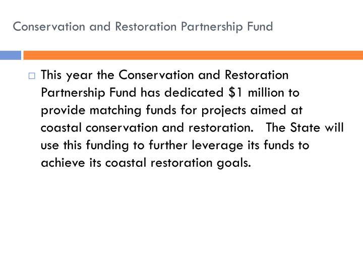 Conservation and restoration partnership fund1