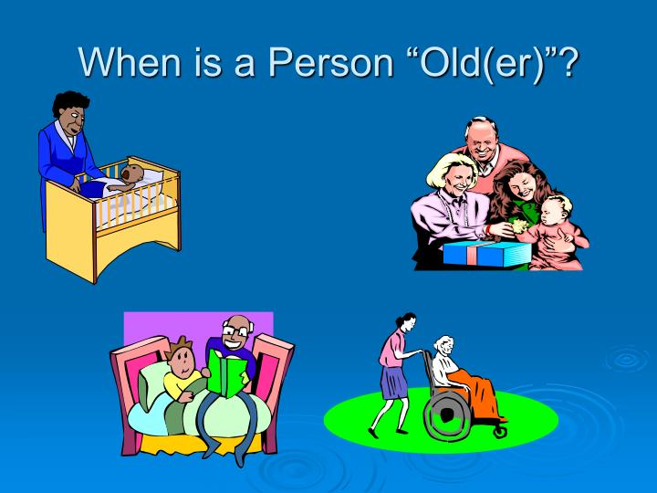 When is a person old er