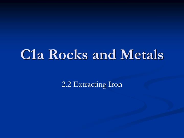 C1a rocks and metals
