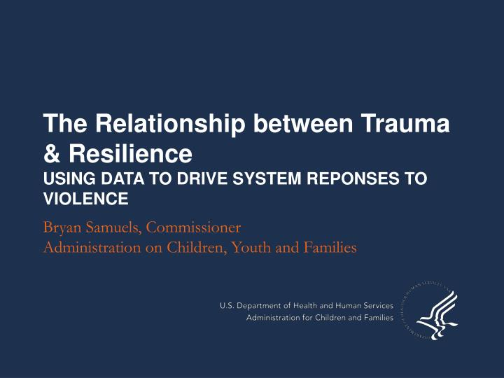 The relationship between trauma resilience using data to drive system reponses to violence