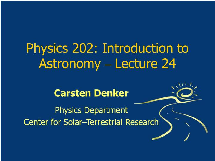 Physics 202 introduction to astronomy lecture 24