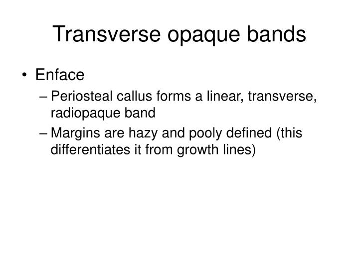 Transverse opaque bands
