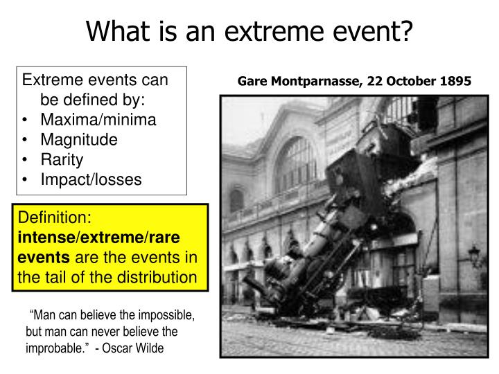 Extreme events can be defined by: