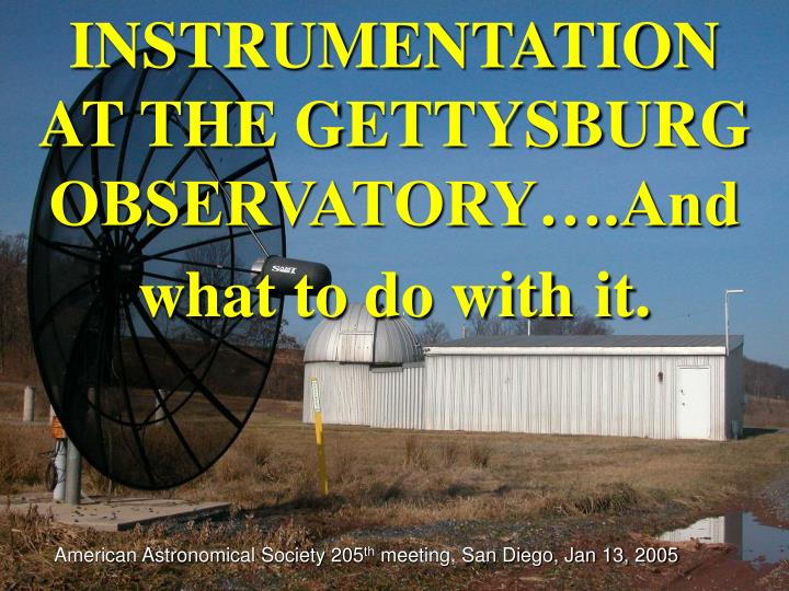 INSTRUMENTATION AT THE GETTYSBURG OBSERVATORY….And what to do with