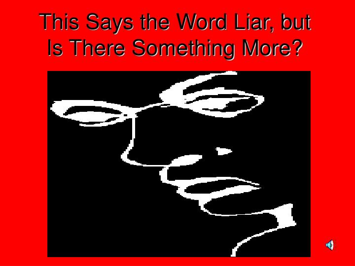 This Says the Word Liar, but Is There Something More?