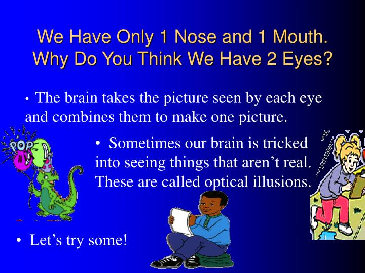 We Have Only 1 Nose and 1 Mouth.  Why Do You Think We Have 2 Eyes?