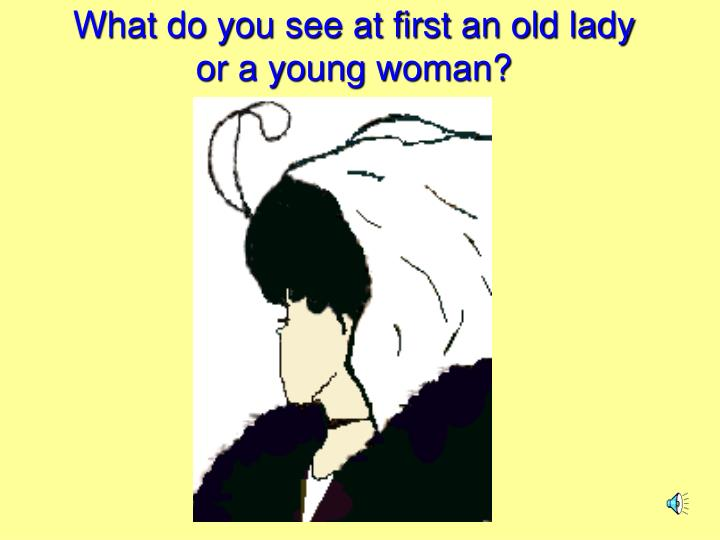 What do you see at first an old lady or a young woman?