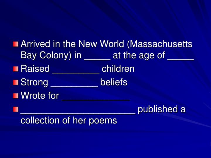 Arrived in the New World (Massachusetts Bay Colony) in _____ at the age of _____