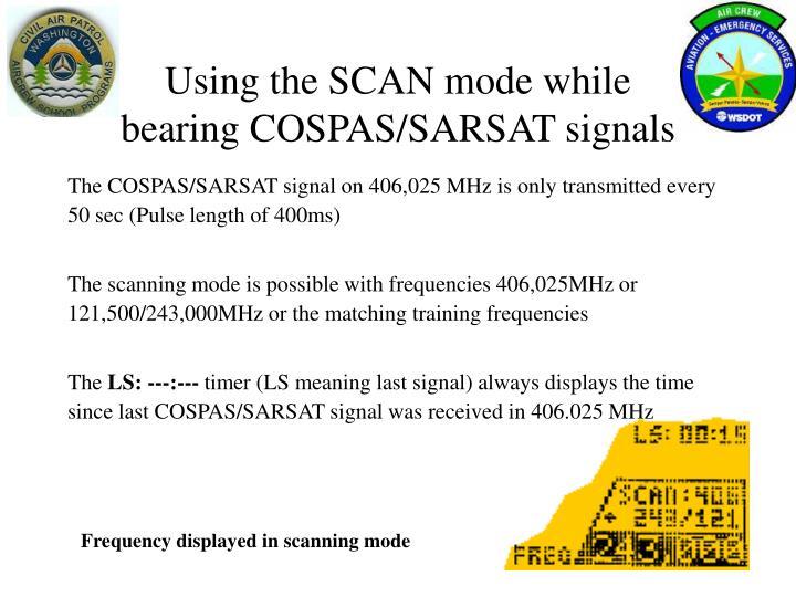 Using the SCAN mode while        bearing COSPAS/SARSAT signals