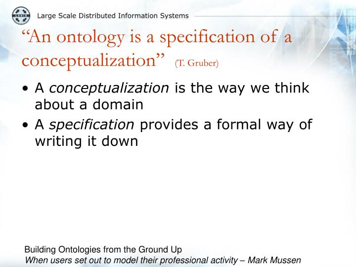 """""""An ontology is a specification of a conceptualization"""""""