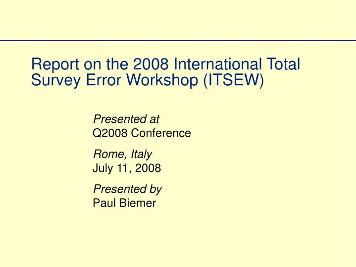 Report on the 2008 international total survey error workshop itsew