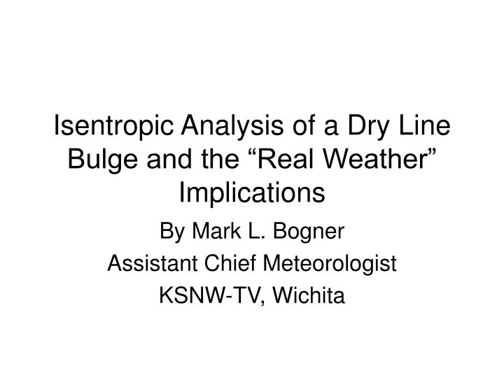 """Isentropic Analysis of a Dry Line Bulge and the """"Real Weather"""" Implications"""