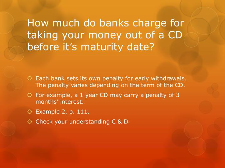How much do banks charge for taking your money out of a CD