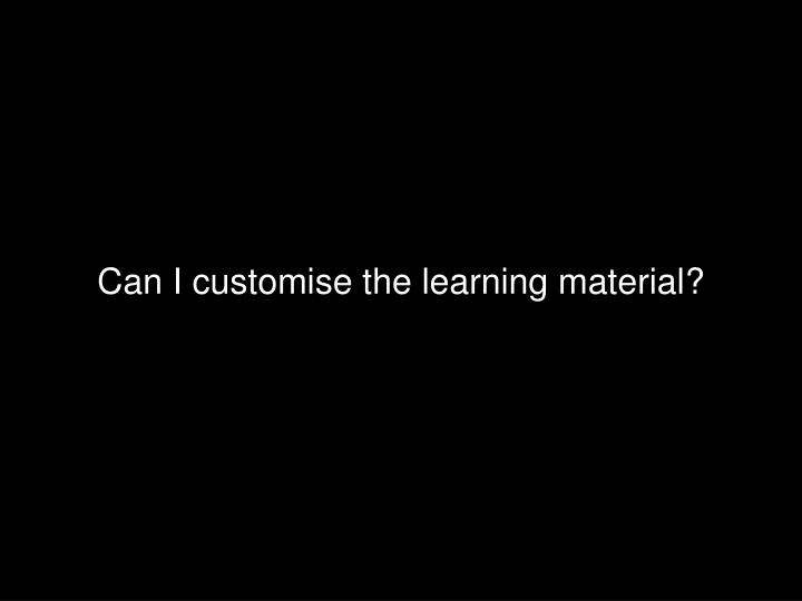 Can I customise the learning material?