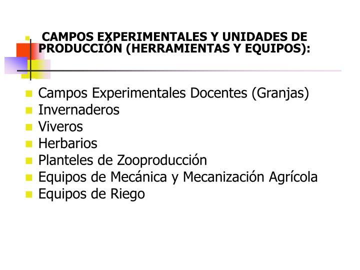 CAMPOS EXPERIMENTALES Y UNIDADES DE PRODUCCIÓN (HERRAMIENTAS Y EQUIPOS):