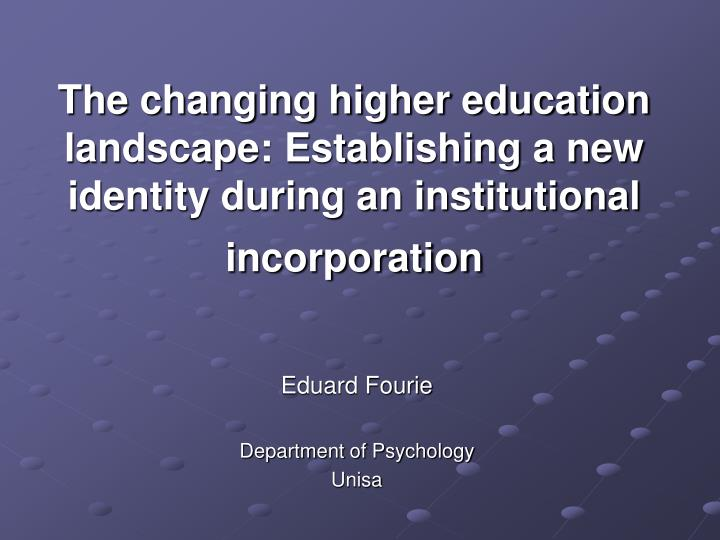 The changing higher education landscape: Establishing a new identity during an institutional incorpo...