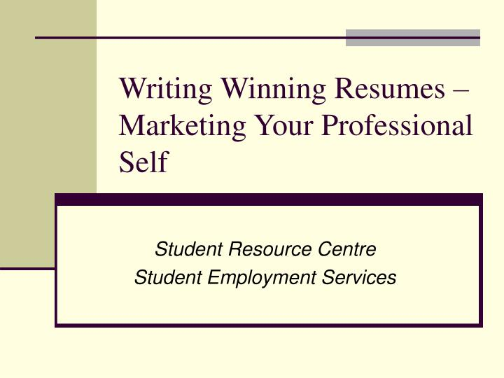 Writing winning resumes marketing your professional self
