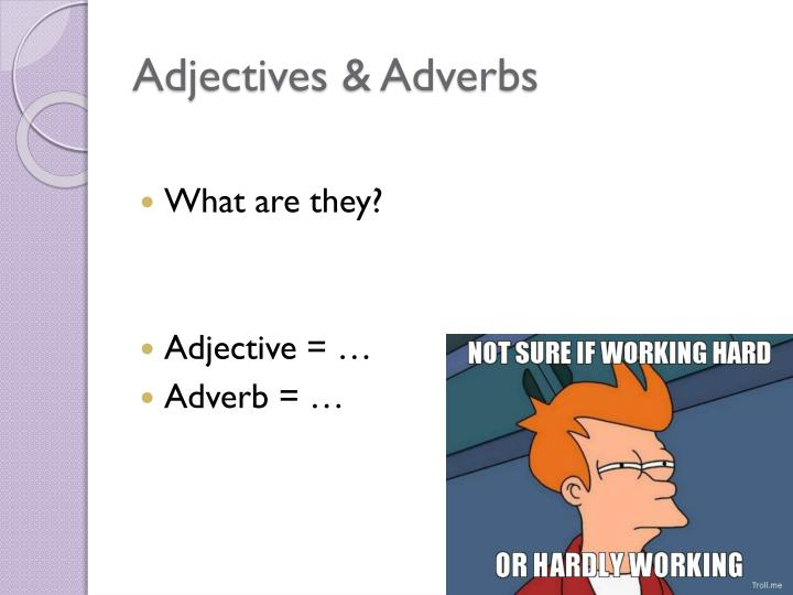 Adjectives adverbs